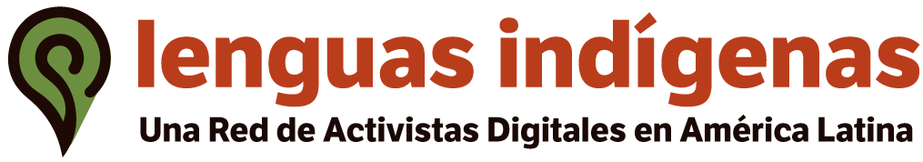 Activismo Digital de Lenguas Indígenas - Una Red de Activistas Digitales en América Latina